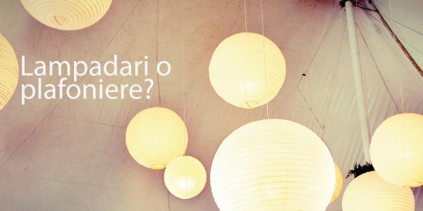 Lampadari o plafoniere? Scegli il meglio per la tua casa