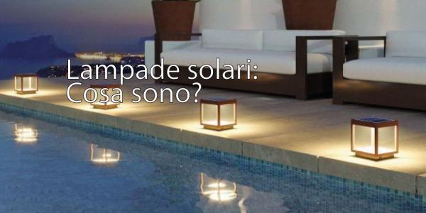 Lampade solari, scopriamo cosa sono